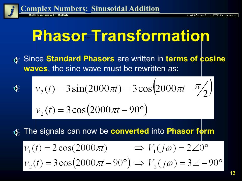 Complex Numbers:Sinusoidal Addition 12 Phasor Addition Example n Example: Use the Phasor Technique to add the following two 1k Hz sinusoidal signals.