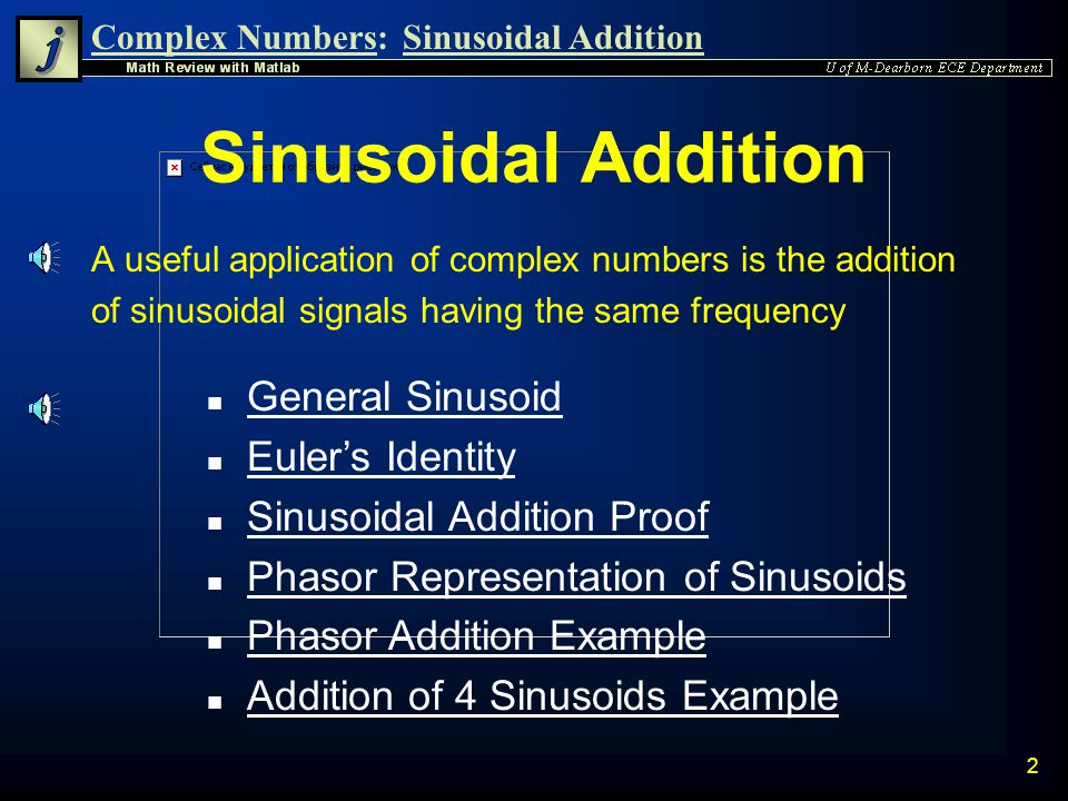 Complex Numbers S. Awad, Ph.D. M. Corless, M.S.E.E. E.C.E. Department University of Michigan-Dearborn Math Review with Matlab: Sinusoidal Addition