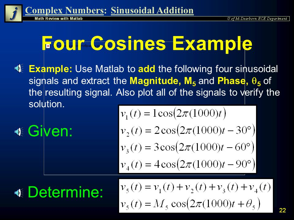 Complex Numbers:Sinusoidal Addition 21 Graphical Verification n The results are the same n Thus Phasor addition is verified