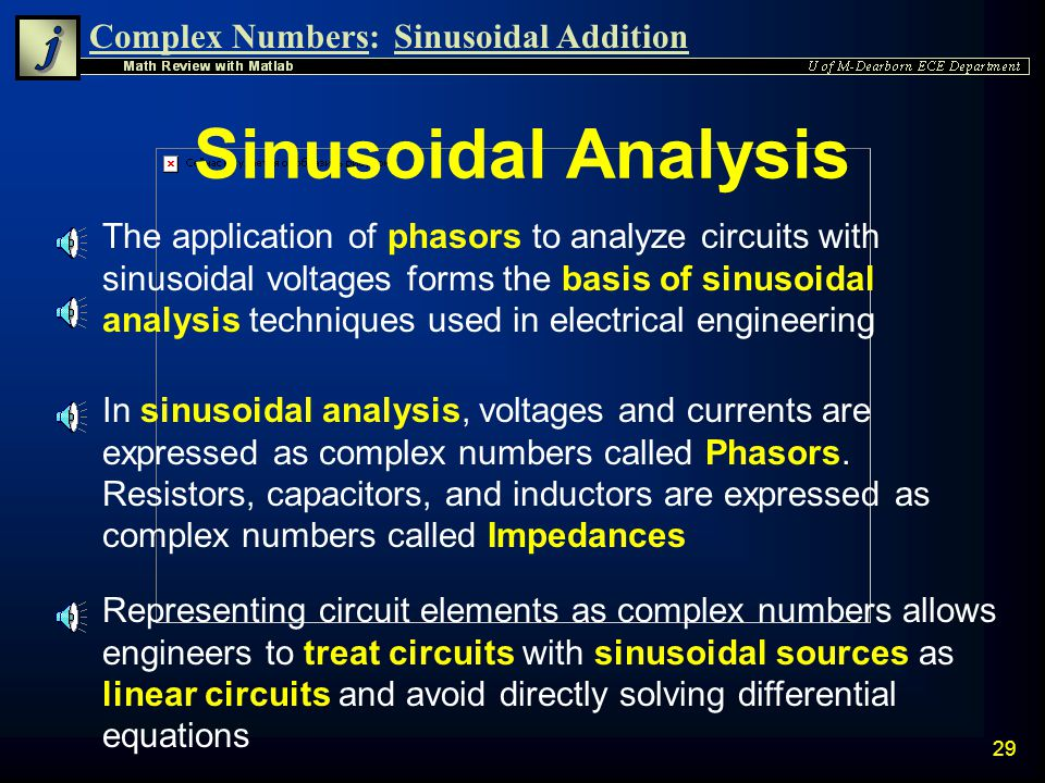 Complex Numbers:Sinusoidal Addition 28 Compare Results n The results are the same n Thus Phasor addition is verified