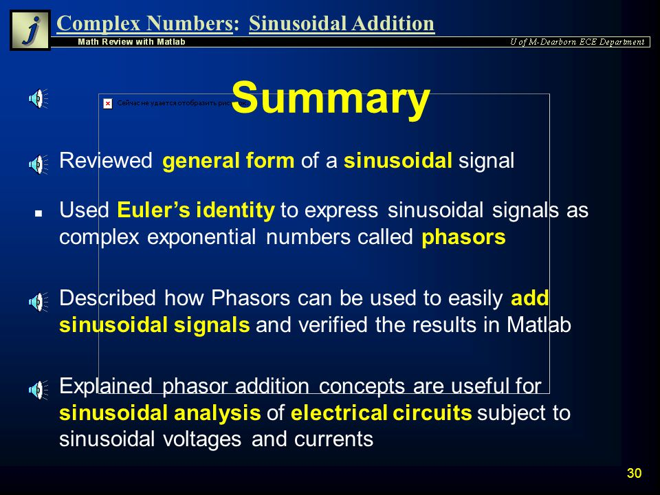 Complex Numbers:Sinusoidal Addition 29 Sinusoidal Analysis n The application of phasors to analyze circuits with sinusoidal voltages forms the basis o