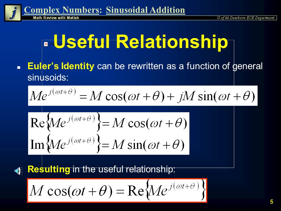 Complex Numbers:Sinusoidal Addition 4 Eulers Identity n A general complex number can be written in exponential polar form as: n Eulers Identity descri
