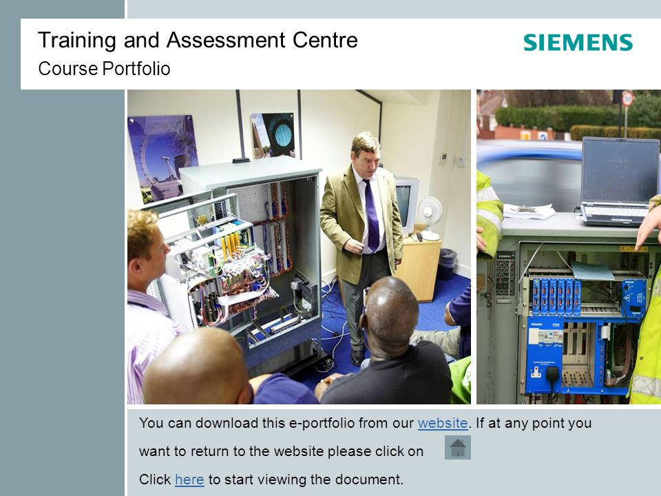 Siemens Mobility, Traffic Solutions – Training and Assessment Centre © Copyright Siemens plc 2010 Contents IntroductionOur Team Our Facilities & Methods Our PortfolioContact UsBooking Form Central Office Systems NHSS Competency On Street Equipment We are approved by the HEA to provide training and assessment for the National Highways Sector Scheme (NHSS) and offer a range of courses that meet the training specifications for the scheme.