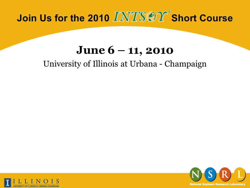 Join Us for the 2010 Short Course June 6 – 11, 2010 University of Illinois at Urbana - Champaign