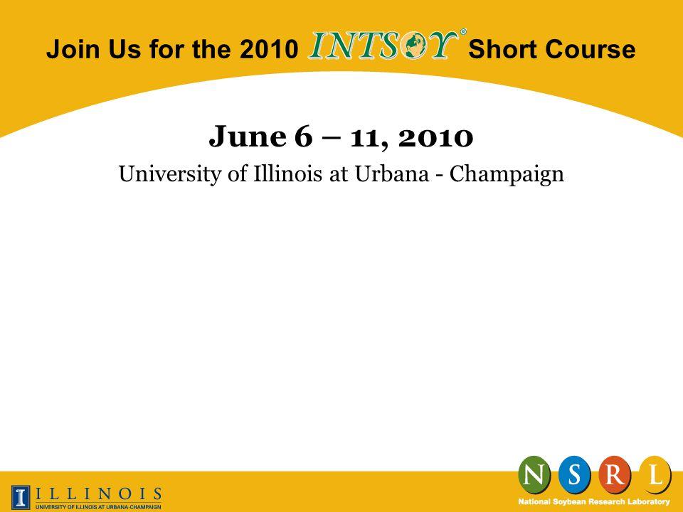 Email: kweingar@illinois.edu Website: intsoy.nsrl.uiuc.edu General Information: 217-244-1706 For more information on INTSOY 2010: Thank you Karl Weingartner