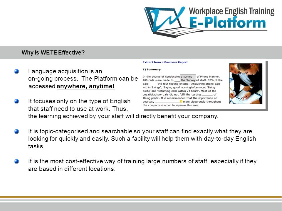 Language acquisition is an on-going process. The Platform can be accessed anywhere, anytime! It focuses only on the type of English that staff need to