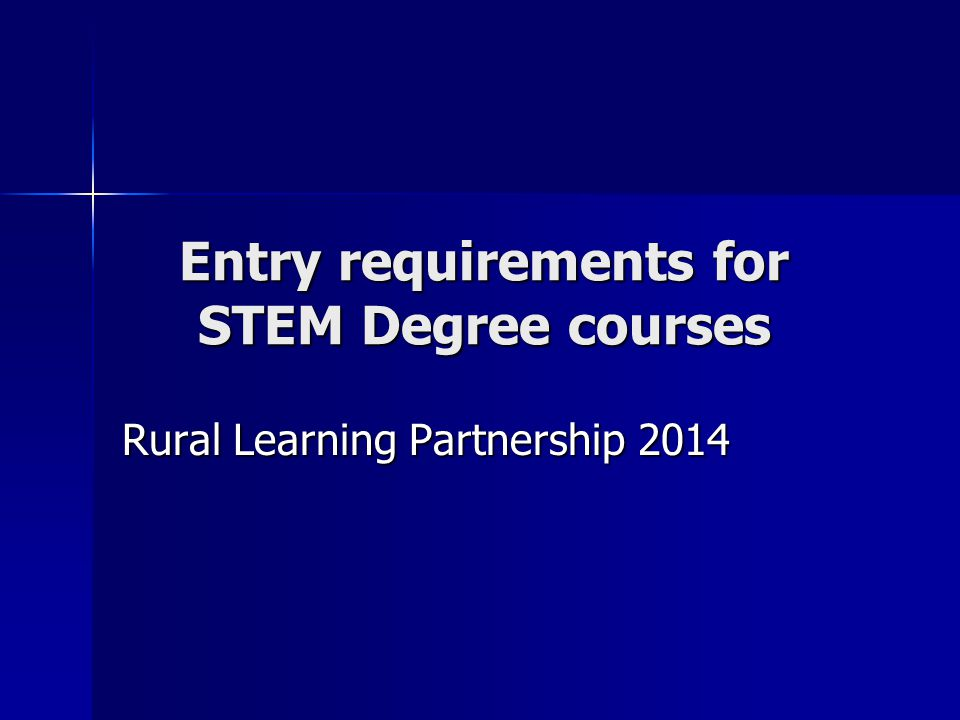 Entry requirements for STEM Degree courses Rural Learning Partnership 2014