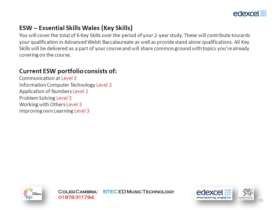 35 ESW – Essential Skills Wales (Key Skills) You will cover the total of 6 Key Skills over the period of your 2-year study.