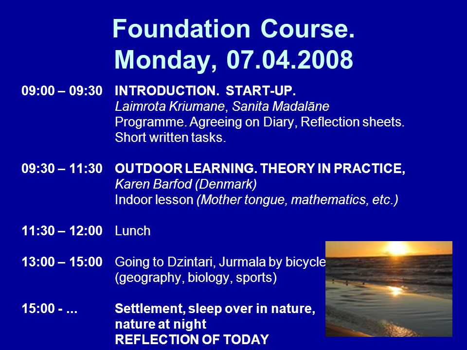 Foundation Course. Monday, 07.04.2008 09:00 – 09:30 INTRODUCTION. START-UP. Laimrota Kriumane, Sanita Madalāne Programme. Agreeing on Diary, Reflectio