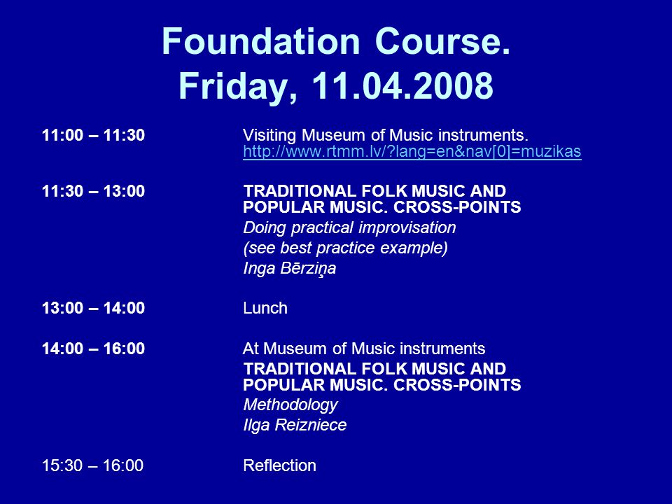 Foundation Course. Friday, 11.04.2008 11:00 – 11:30 Visiting Museum of Music instruments. http://www.rtmm.lv/?lang=en&nav[0]=muzikas http://www.rtmm.l