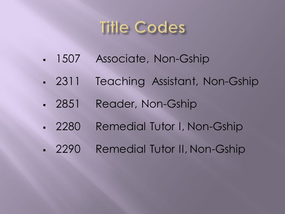 1507Associate, Non-Gship 2311Teaching Assistant, Non-Gship 2851Reader, Non-Gship 2280Remedial Tutor I, Non-Gship 2290Remedial Tutor II, Non-Gship