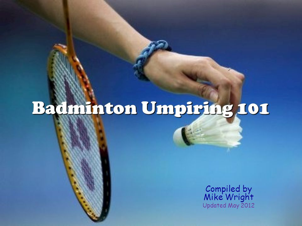 Course Objectives The Laws of Badminton The Laws of Badminton The Umpires Vocabulary The Umpires Vocabulary Recommendations to Technical Officials Recommendations to Technical Officials Practical Umpiring Practical Umpiring Pathways for Umpires Pathways for Umpires