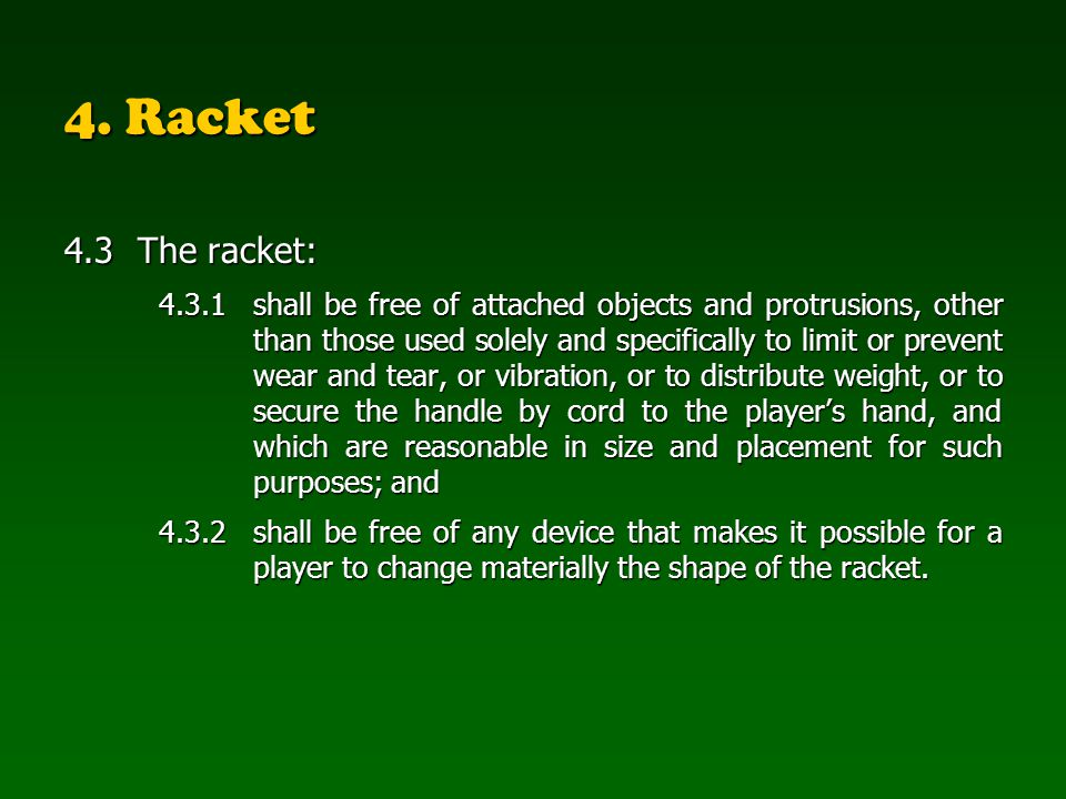 4. Racket 4.3The racket: 4.3.1shall be free of attached objects and protrusions, other than those used solely and specifically to limit or prevent wea