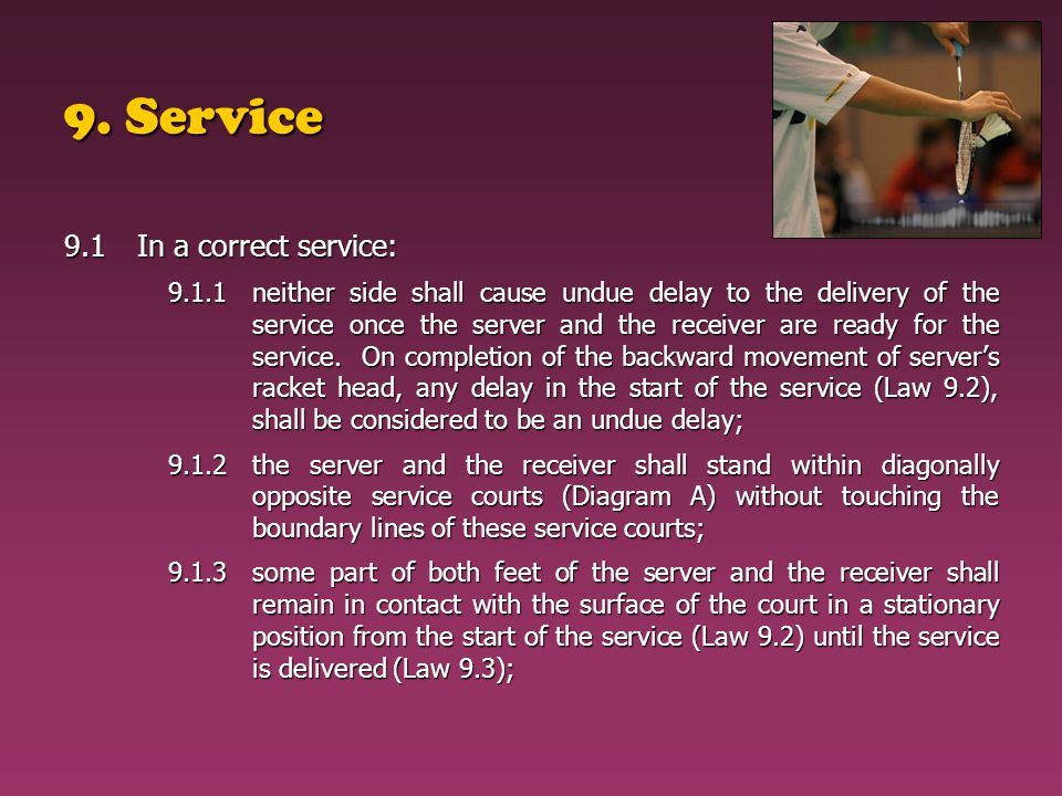 9. Service 9.1In a correct service: 9.1.1neither side shall cause undue delay to the delivery of the service once the server and the receiver are read