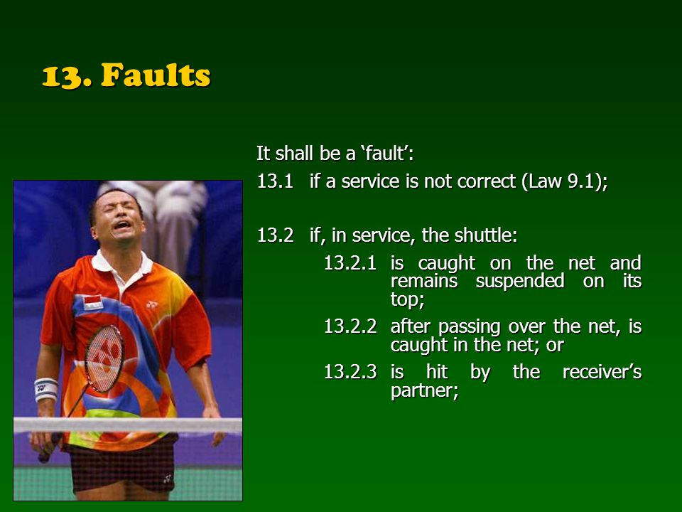 13. Faults It shall be a fault: 13.1if a service is not correct (Law 9.1); 13.2if, in service, the shuttle: 13.2.1is caught on the net and remains sus