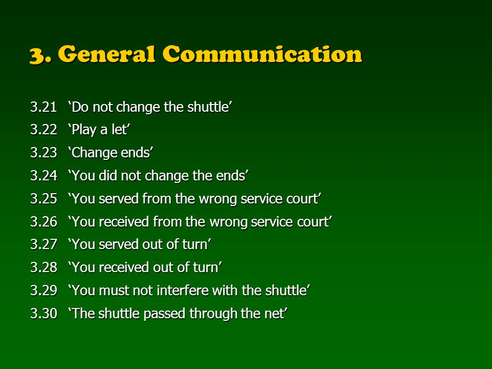 3. General Communication 3.21Do not change the shuttle 3.22Play a let 3.23Change ends 3.24You did not change the ends 3.25You served from the wrong se