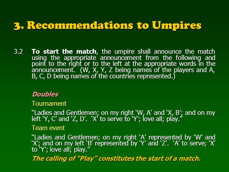 3. Recommendations to Umpires 3.2To start the match, the umpire shall announce the match using the appropriate announcement from the following and poi