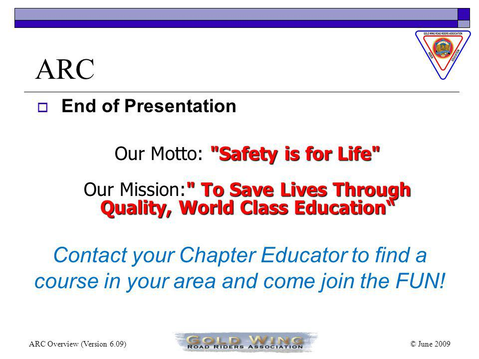 © June 2009ARC Overview (Version 6.09) ARC Exercise 9: Tight U-Turns, Sharp Corners, Sharp Turns Key points of exercise: Demonstrating all of the skills you have practiced during the course of the day.