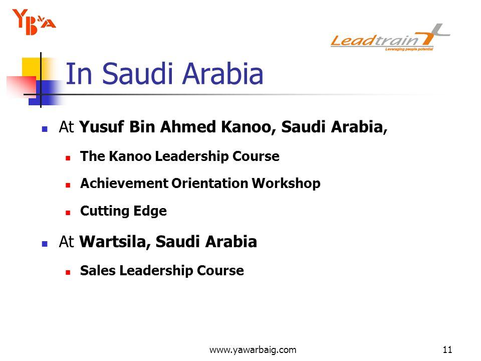 www.yawarbaig.com11 At Yusuf Bin Ahmed Kanoo, Saudi Arabia, The Kanoo Leadership Course Achievement Orientation Workshop Cutting Edge At Wartsila, Saudi Arabia Sales Leadership Course In Saudi Arabia