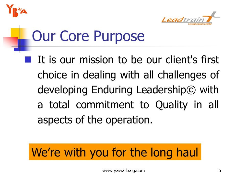 www.yawarbaig.com5 It is our mission to be our client's first choice in dealing with all challenges of developing Enduring Leadership© with a total co