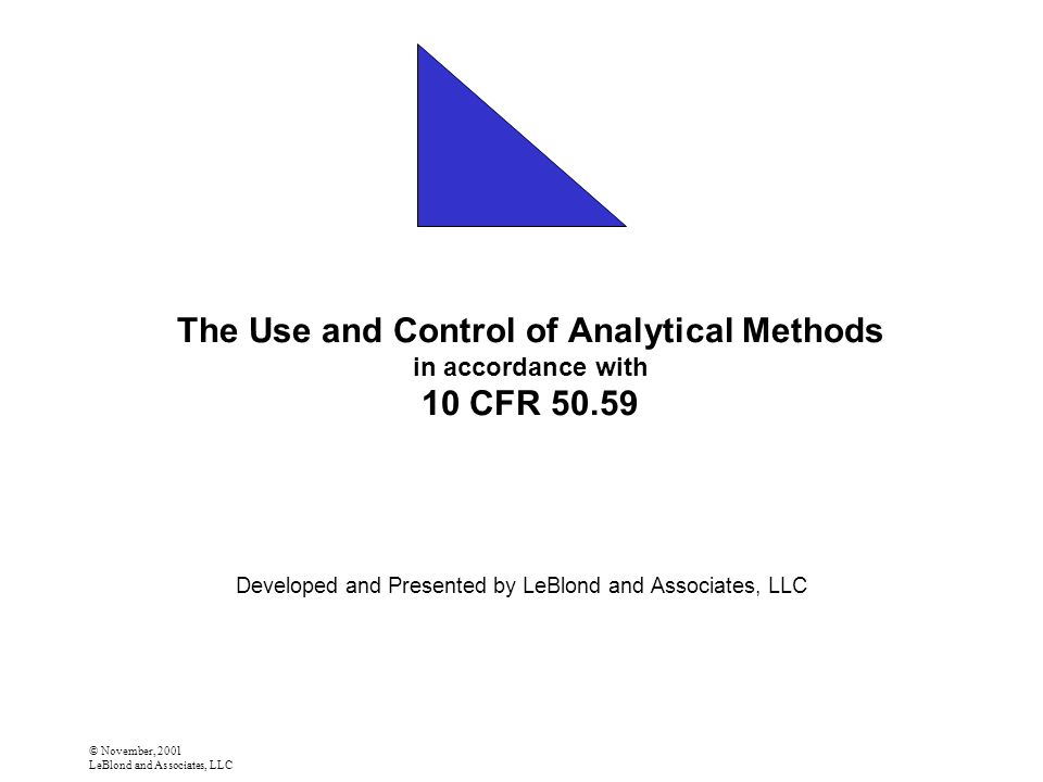 © November, 2001 LeBlond and Associates, LLC The Use and Control of Analytical Methods in accordance with 10 CFR 50.59 Developed and Presented by LeBlond and Associates, LLC