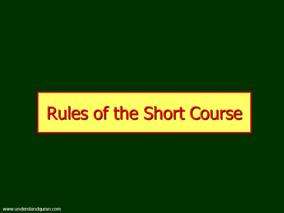 Rules of the Short Course www.understandquran.com