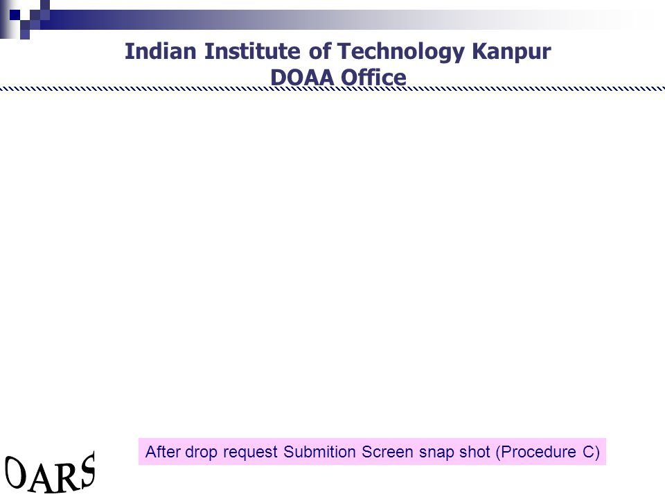 Indian Institute of Technology Kanpur DOAA Office After drop request Submition Screen snap shot (Procedure C)
