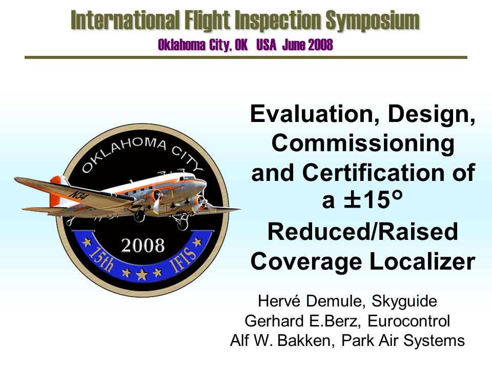 Evaluation, Design, Commissioning and Certification of a ±15° Reduced/ Raised Coverage Localizer 2 of 30IFIS 2008, OKC Content Design Operational Requirements Supporting Technical Validation ICAO Standardization Conclusions