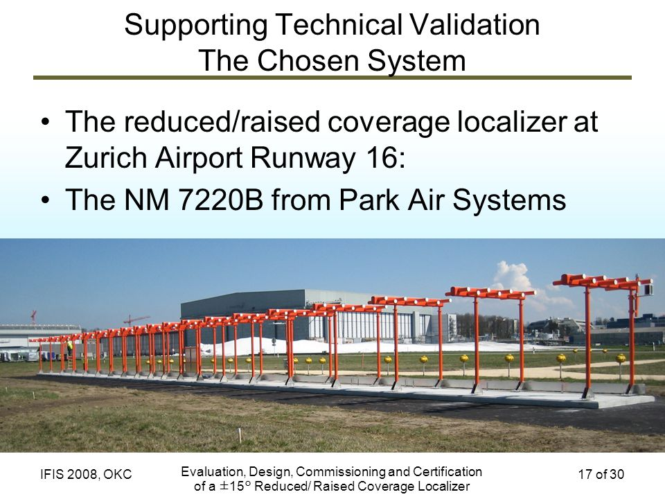 Evaluation, Design, Commissioning and Certification of a ±15° Reduced/ Raised Coverage Localizer 17 of 30IFIS 2008, OKC Supporting Technical Validatio