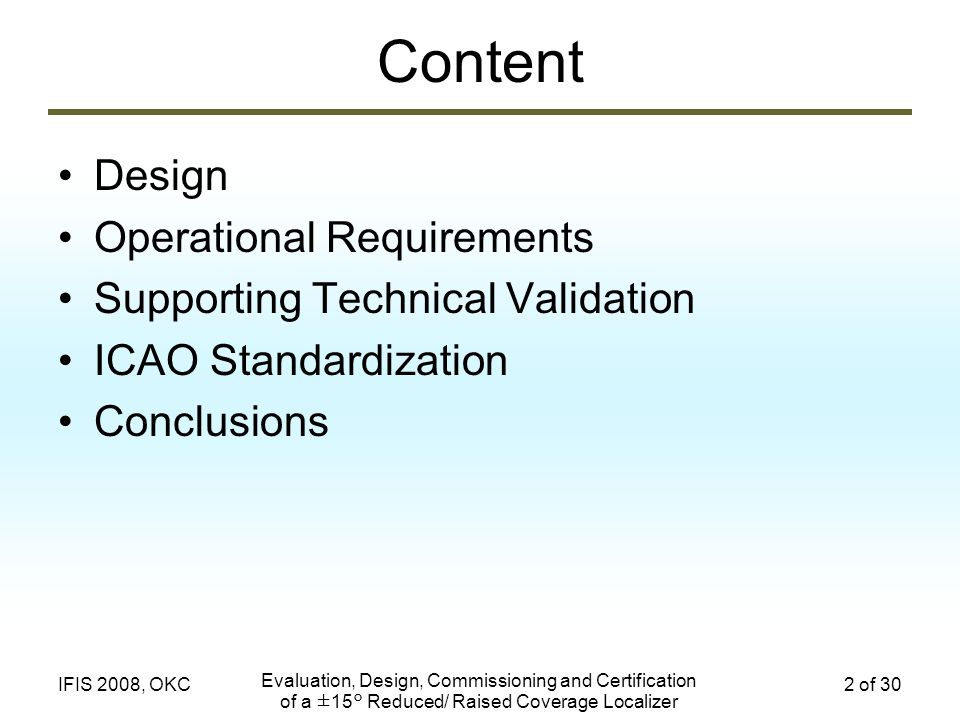 Evaluation, Design, Commissioning and Certification of a ±15° Reduced/ Raised Coverage Localizer 23 of 30IFIS 2008, OKC Clearance – Course Benefits Simulation Most critical hangars or buildings tend to be near 12 to 15° from LOC C/L New clearance design shifts clearance peak inward to ±7-8° Achievable improvement at one difficult site was demonstrated through site-survey and simulation