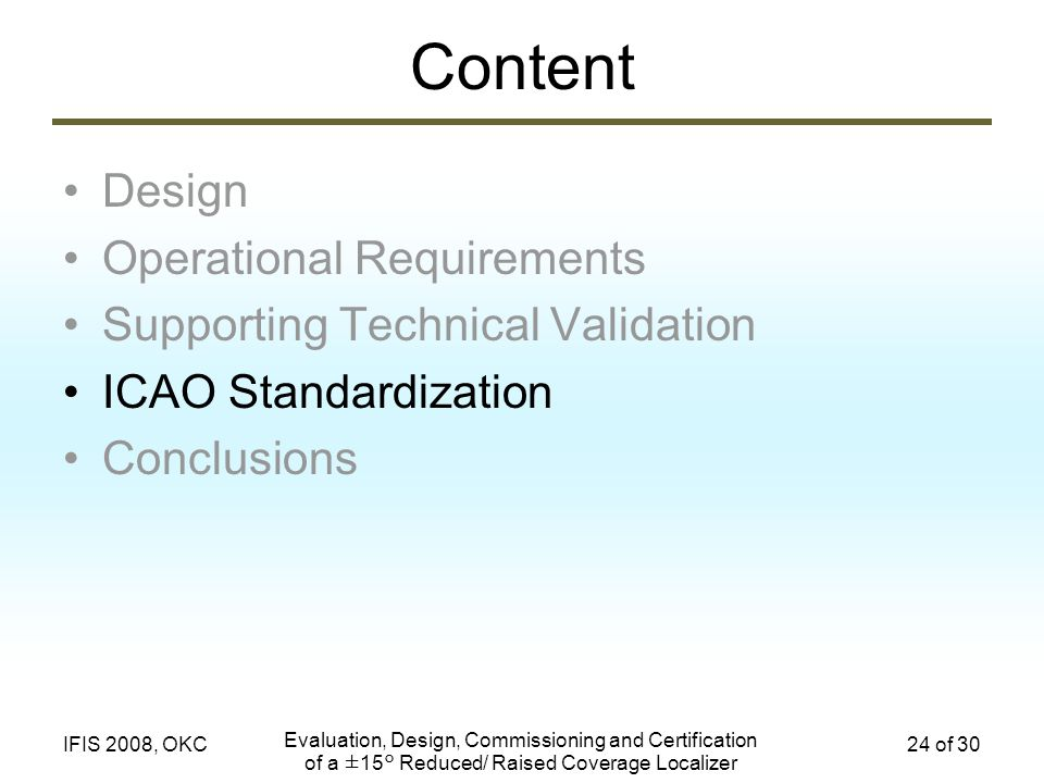 Evaluation, Design, Commissioning and Certification of a ±15° Reduced/ Raised Coverage Localizer 24 of 30IFIS 2008, OKC Content Design Operational Req