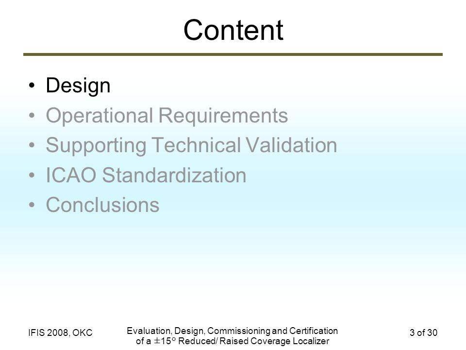 Evaluation, Design, Commissioning and Certification of a ±15° Reduced/ Raised Coverage Localizer 4 of 30IFIS 2008, OKC Design Goals 100% compatible with existing airborne equipment The main lateral coverage region, ±15° shall be 100% compliant with existing ICAO Annex 10 specifications.