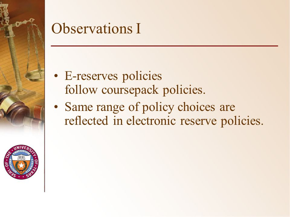 Observations I E-reserves policies follow coursepack policies.