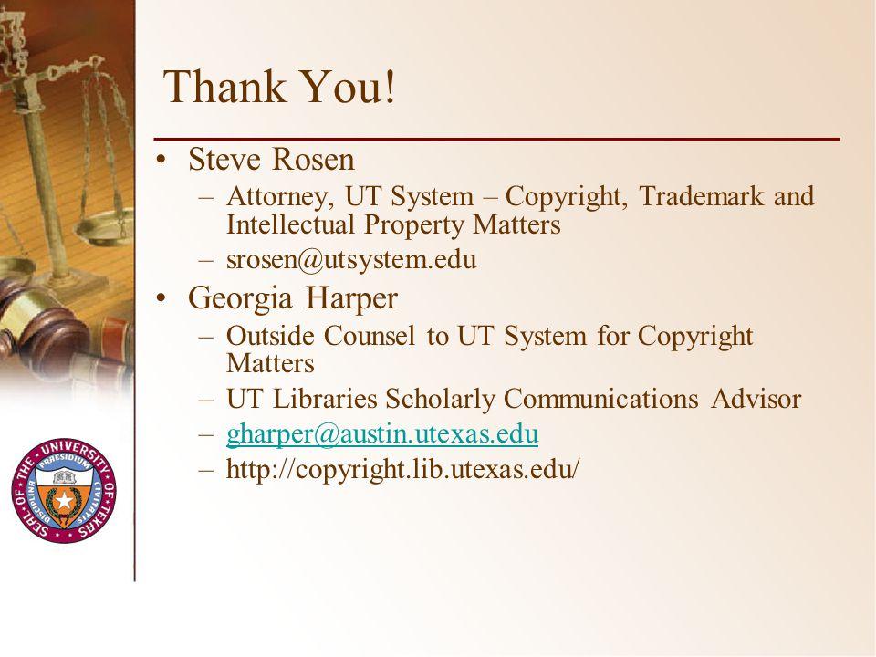 Thank You! Steve Rosen –Attorney, UT System – Copyright, Trademark and Intellectual Property Matters –srosen@utsystem.edu Georgia Harper –Outside Coun