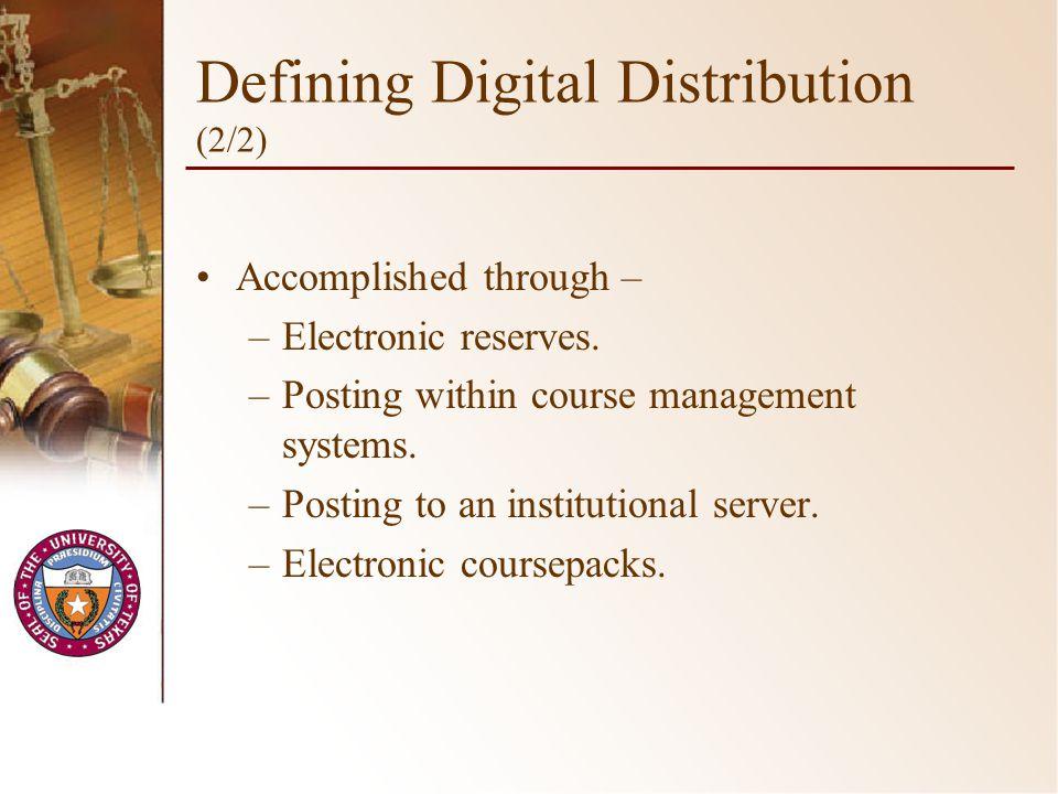 Defining Digital Distribution (2/2) Accomplished through – –Electronic reserves.