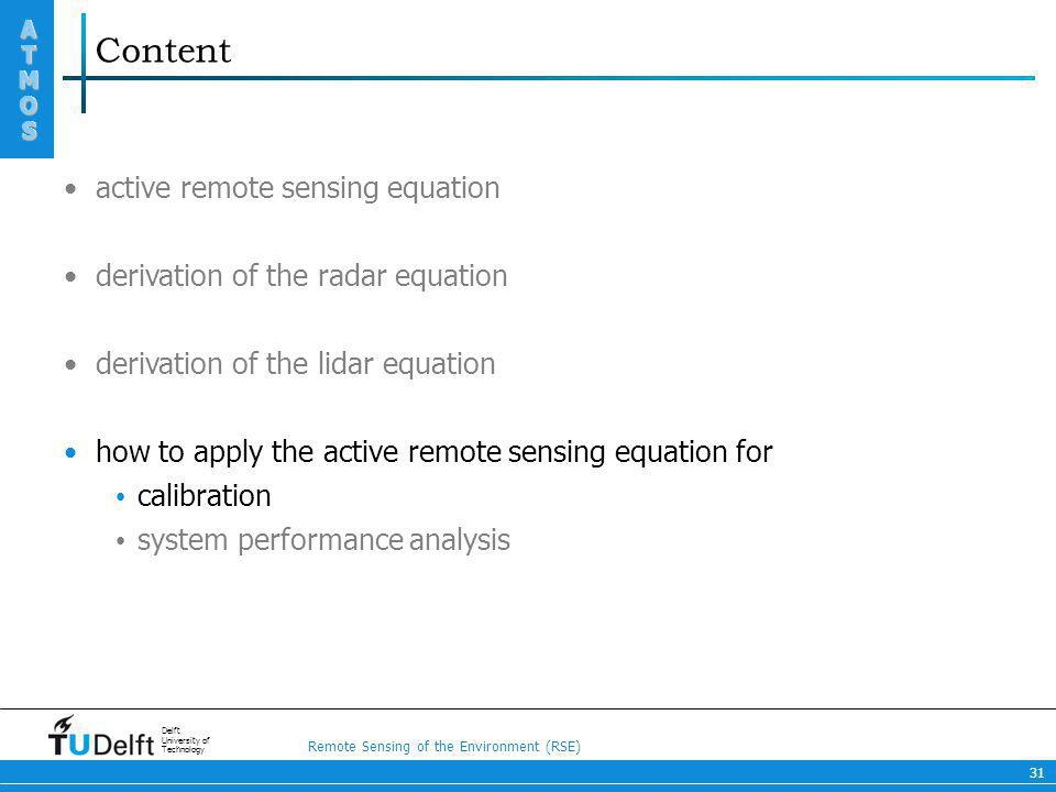 Remote Sensing of the Environment (RSE) ATMOS ATMOS Delft University of Technology 31 Content active remote sensing equation derivation of the radar e