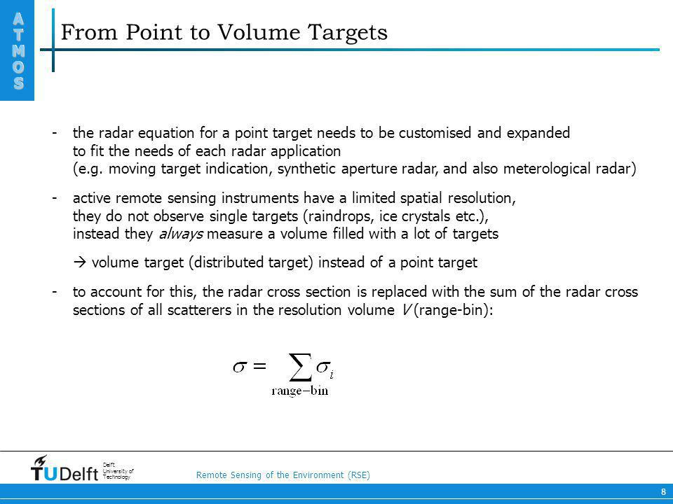 Remote Sensing of the Environment (RSE) ATMOS ATMOS Delft University of Technology 8 From Point to Volume Targets -the radar equation for a point targ