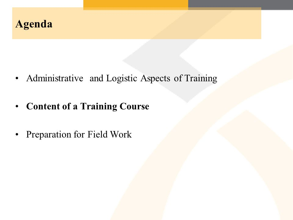 Agenda Administrative and Logistic Aspects of Training Content of a Training Course Preparation for Field Work