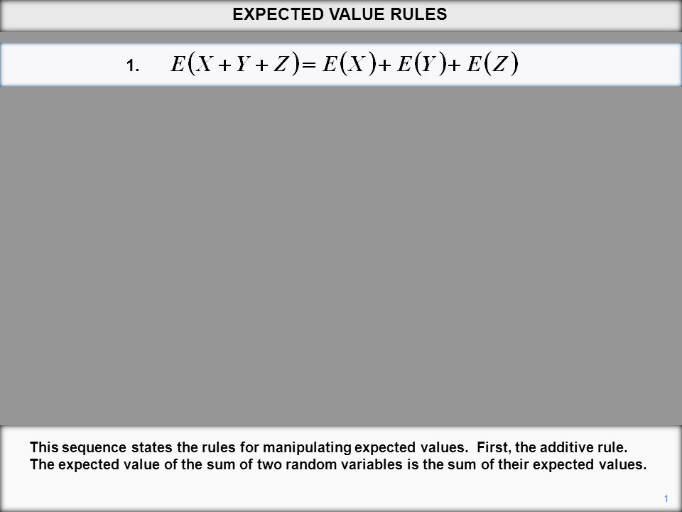 1 EXPECTED VALUE RULES This sequence states the rules for manipulating expected values. First, the additive rule. The expected value of the sum of two