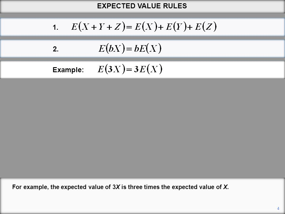 4 EXPECTED VALUE RULES For example, the expected value of 3X is three times the expected value of X. Example: 1. 2.