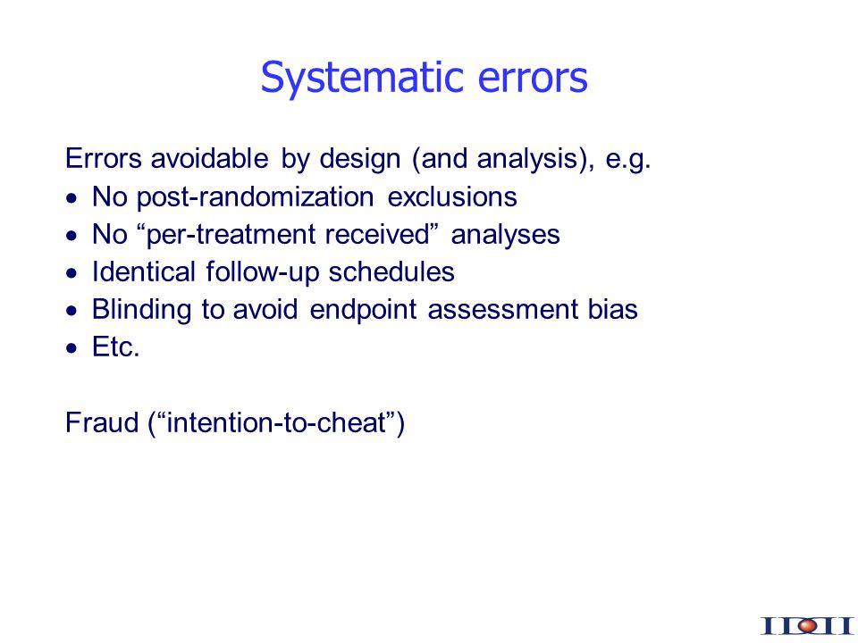 www.iddi.com Systematic errors Errors avoidable by design (and analysis), e.g. No post-randomization exclusions No per-treatment received analyses Ide