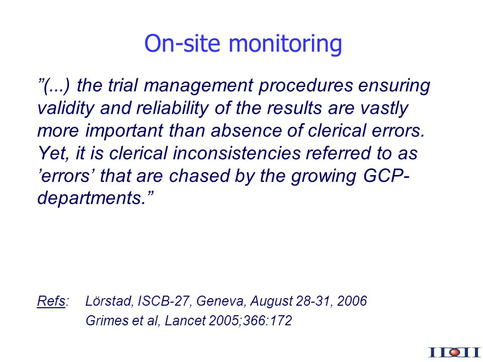 www.iddi.com On-site monitoring (...) the trial management procedures ensuring validity and reliability of the results are vastly more important than absence of clerical errors.