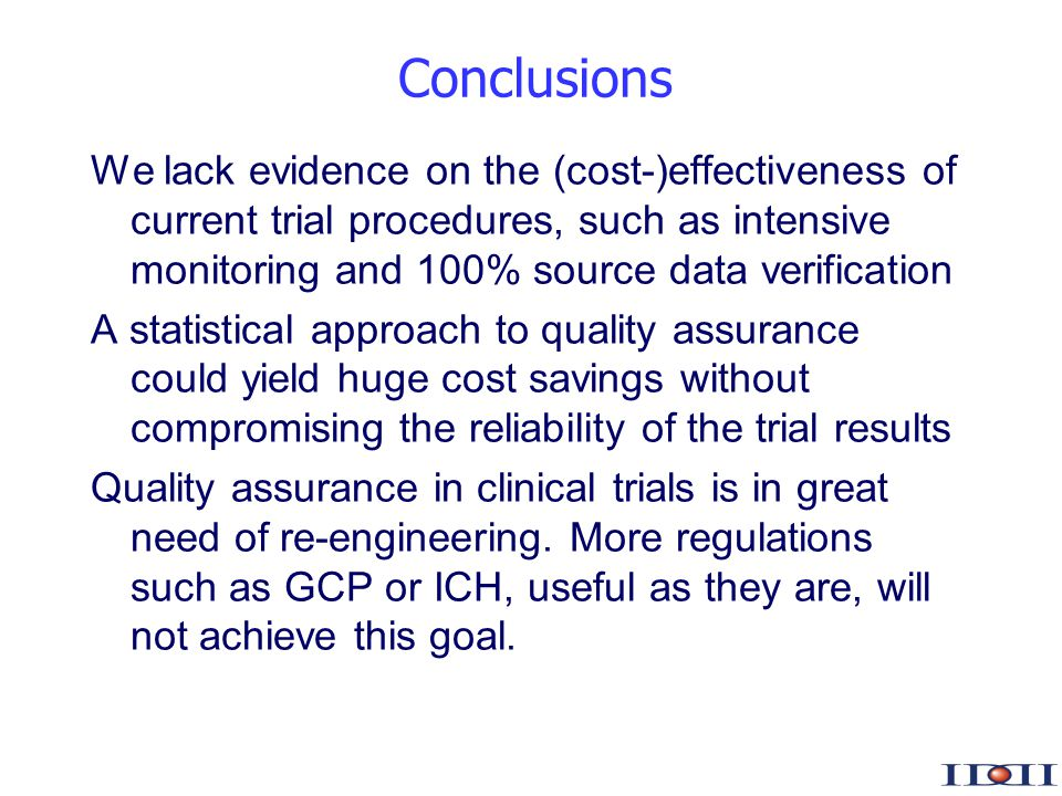 www.iddi.com Conclusions We lack evidence on the (cost-)effectiveness of current trial procedures, such as intensive monitoring and 100% source data v