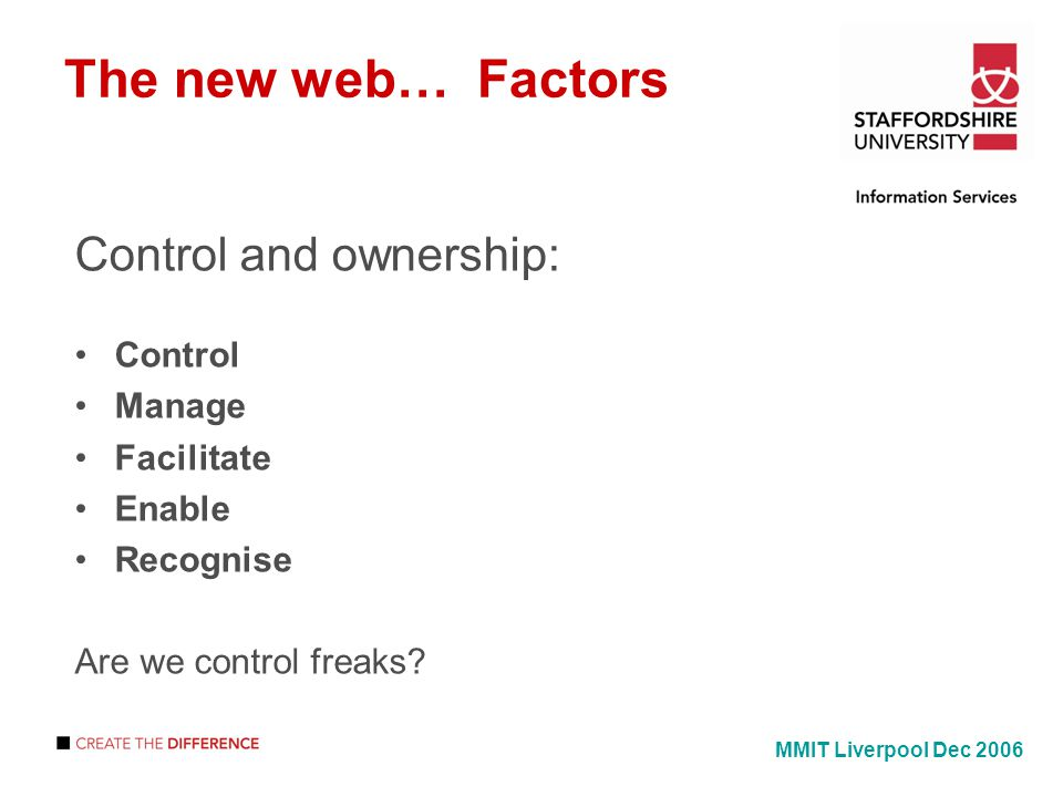 The new web… Factors Control and ownership: Control Manage Facilitate Enable Recognise Are we control freaks.
