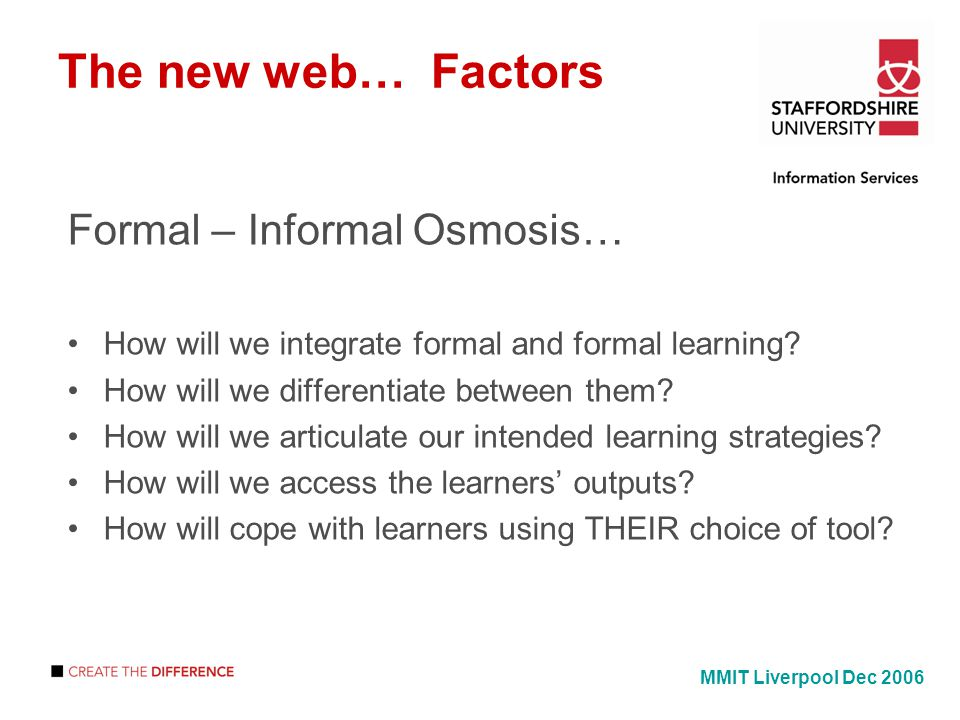 The new web… Factors Formal – Informal Osmosis… How will we integrate formal and formal learning.