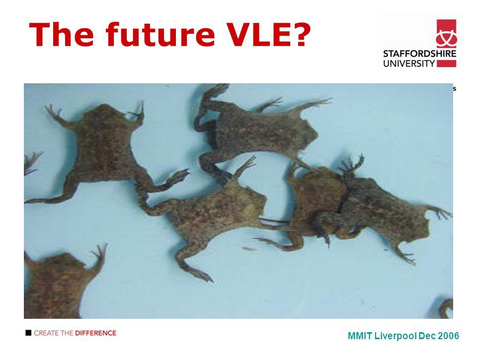 The future VLE? MMIT Liverpool Dec 2006