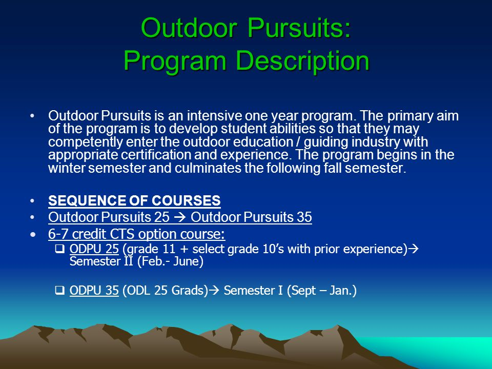 Outdoor Pursuits: Program Description Outdoor Pursuits is an intensive one year program.
