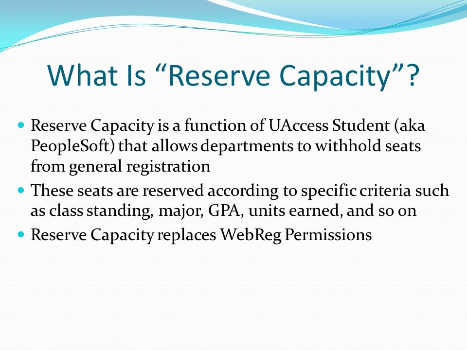 Requirement Groups Requirement Groups allow departments to define which students can register for seats being reserved RCS will create Requirement Groups for departmental use E-mail the desired criteria (by major, by class standing, etc.) to the RCS listserv(RCSchedule@listserv.arizona.edu).