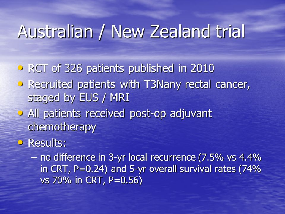 Australian / New Zealand trial RCT of 326 patients published in 2010 RCT of 326 patients published in 2010 Recruited patients with T3Nany rectal cance