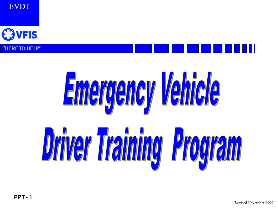 EVDT PPT - 1 HERE TO HELP Revised November 2000